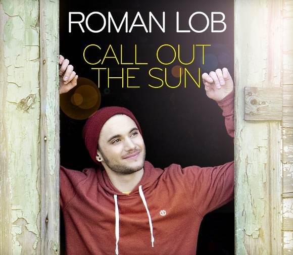 Roman Lob Call Out The Sun Roman Lob: Call Out The Sun Musikvideo